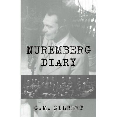Nuremberg Diary - by  G M Gilbert (Paperback)