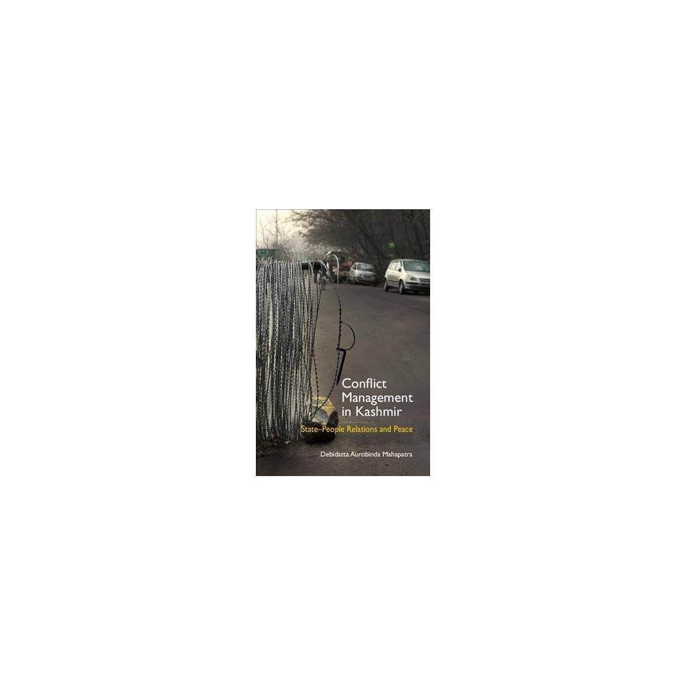 Conflict Management in Kashmir : State-People Relations and Peace - (Hardcover)
