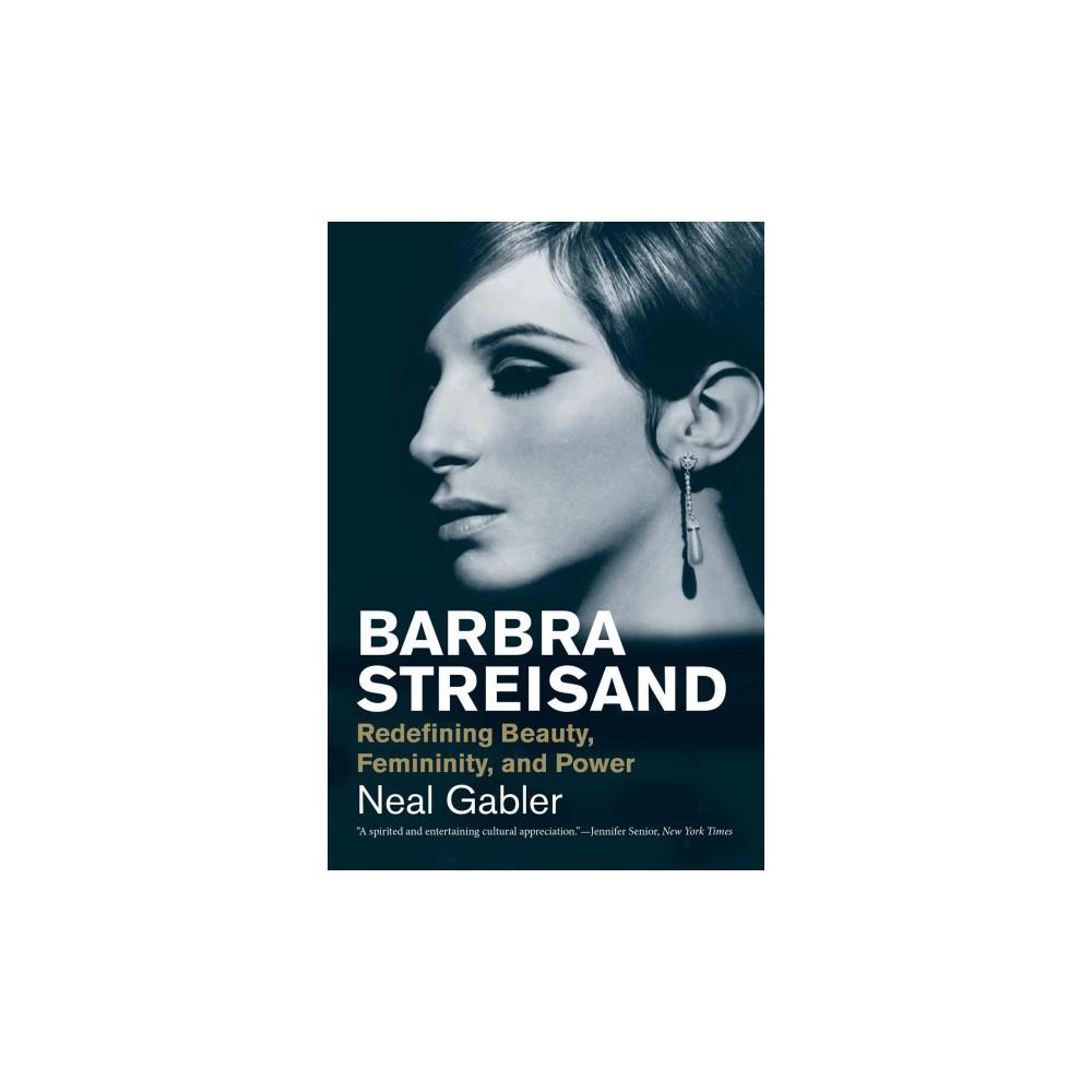 Barbra Streisand : Redefining Beauty, Femininity, and Power (Reprint) (Paperback) (Neal Gabler)