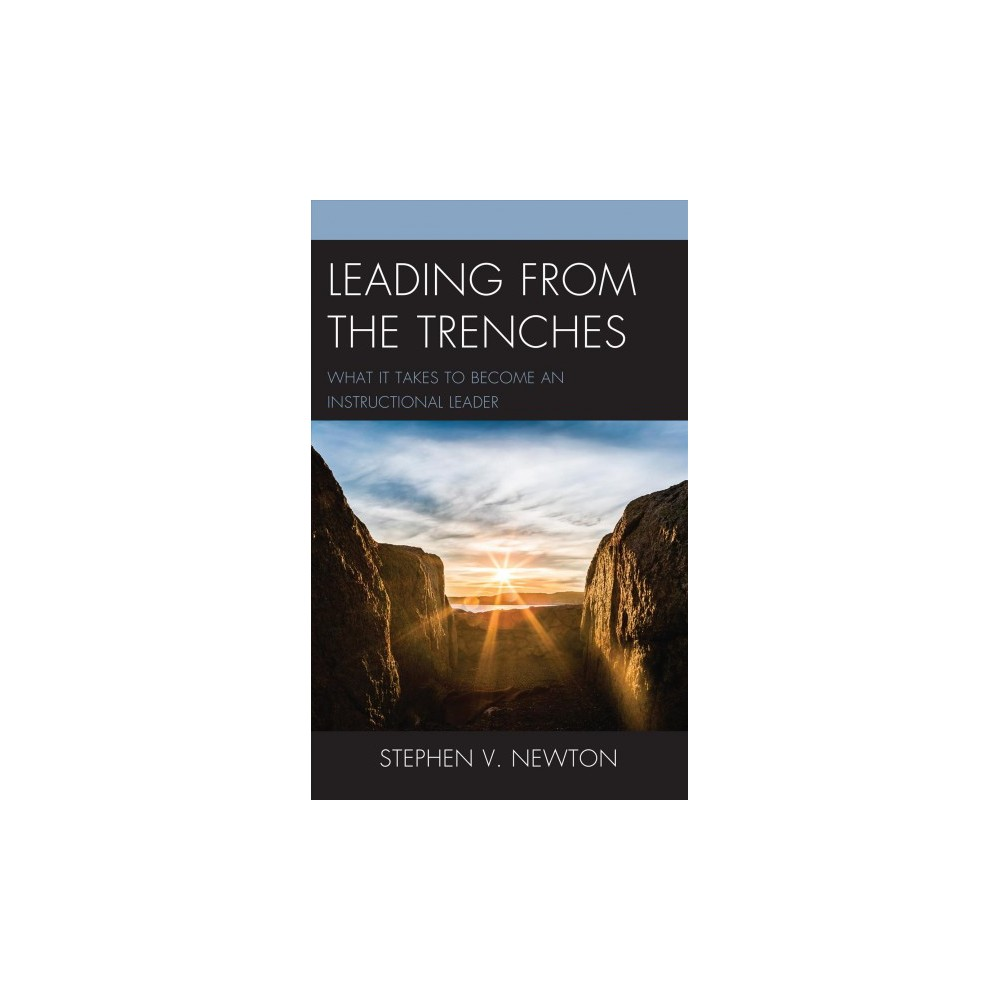 Leading from the Trenches : What It Takes to Become an Instructional Leader - (Hardcover)