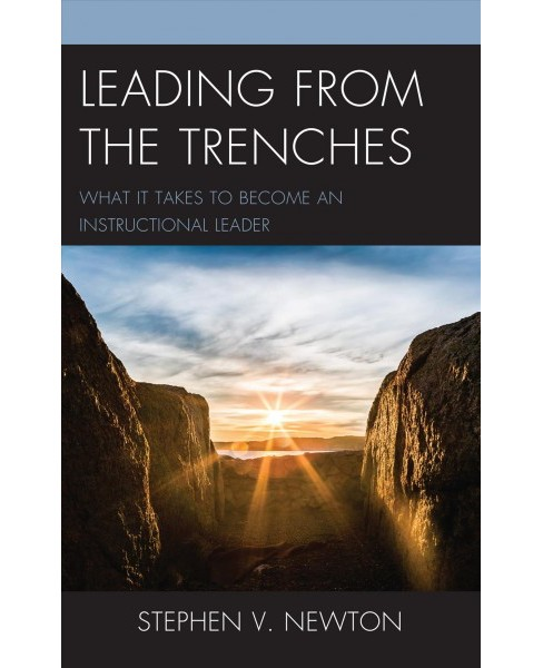 Leading from the Trenches : What It Takes to Become an Instructional Leader -  (Hardcover) - image 1 of 1