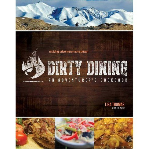 Dirty Dining - An Adventurer's Cookbook - by  Lisa Thomas (Paperback) - image 1 of 1
