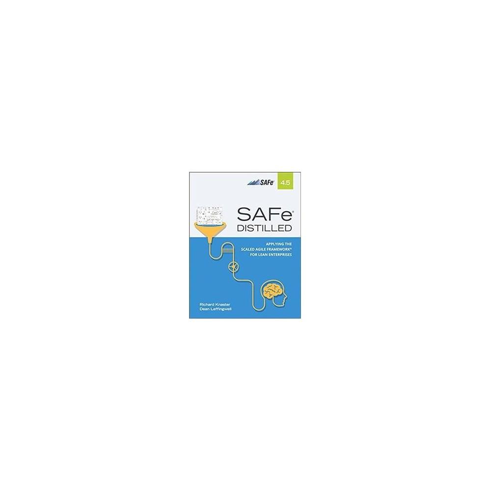 SAFe 4.5 Distilled : Applying the Scaled Agile Framework for Lean Enterprises - (Paperback)