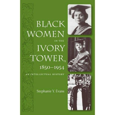 Black Women in the Ivory Tower, 1850-1954 - by  Stephanie Y Evans (Paperback)