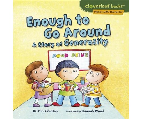 Enough to Go Around : A Story of Generosity -  by Kristin Johnson (Paperback) - image 1 of 1