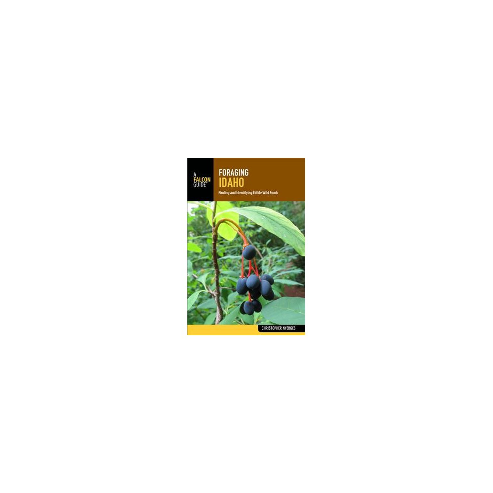 Foraging Idaho : Finding, Identifying, and Preparing Edible Wild Foods - (Paperback)