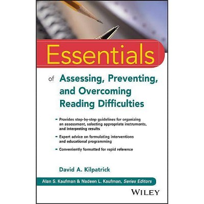 Essentials of Assessing, Preventing, and Overcoming Reading Difficulties - (Essentials of Psychological Assessment) by  David A Kilpatrick