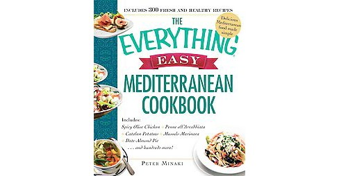 Everything Easy Mediterranean Cookbook : Includes Spicy Olive Chicken, Penne All'arrabbiata, Catalan - image 1 of 1