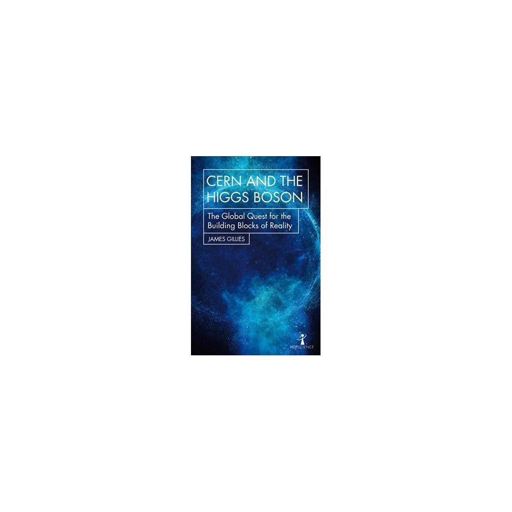 Cern and the Higgs Boson : The Global Quest for the Building Blocks of Reality - (Paperback)