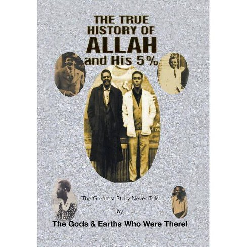 The True History of Allah and His 5% - by  The Gods & Earths Who Were There! (Hardcover) - image 1 of 1