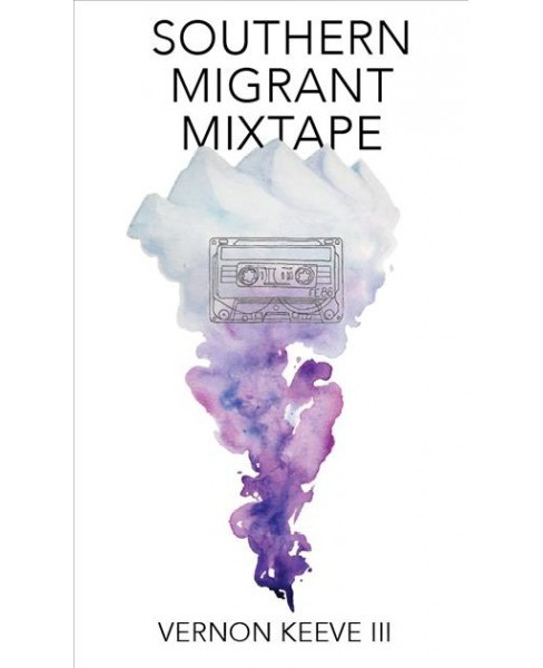 Southern Migrant Mixtape -  by III Vernon Keeve (Paperback) - image 1 of 1