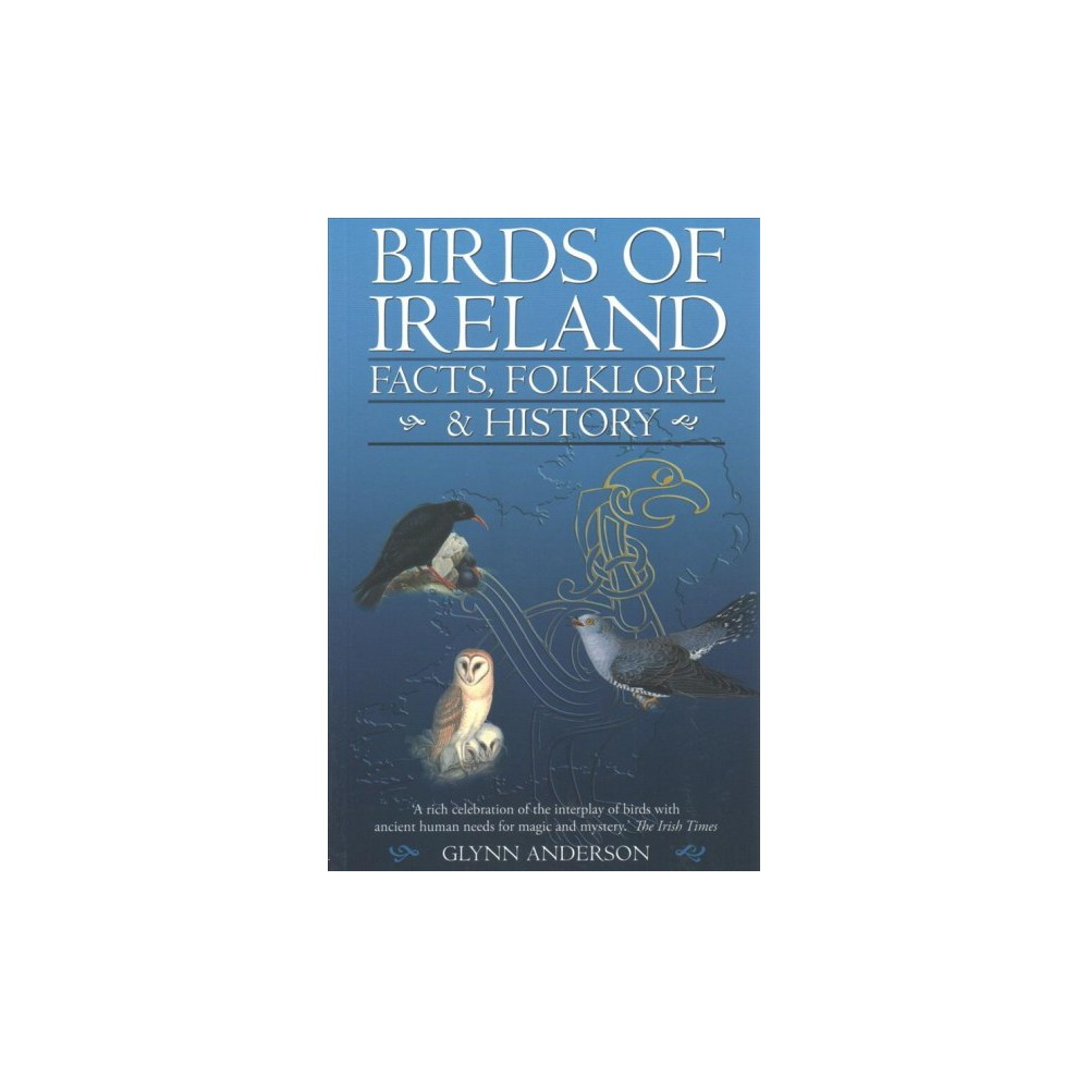 Birds of Ireland : Facts, Folklore and History (Paperback) (Glynn Anderson)