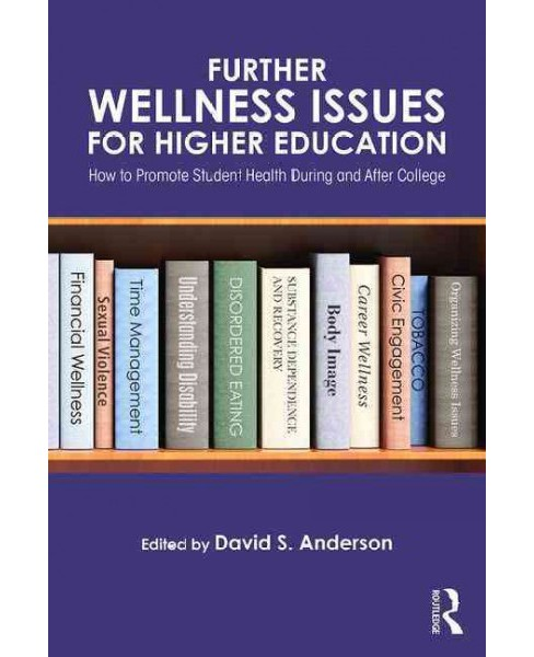 Further Wellness Issues for Higher Education : How to Promote Student Health During and After College - image 1 of 1