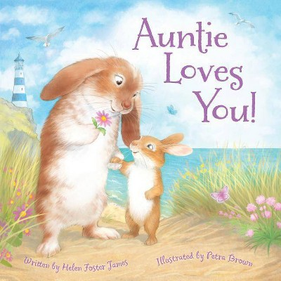 Auntie Loves You! - by  Helen Foster James (Hardcover)