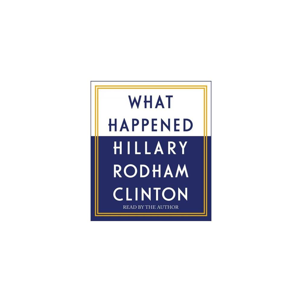 What Happened - Unabridged by Hillary Rodham Clinton (CD/Spoken Word) What Happened - Unabridged by Hillary Rodham Clinton (CD/Spoken Word)