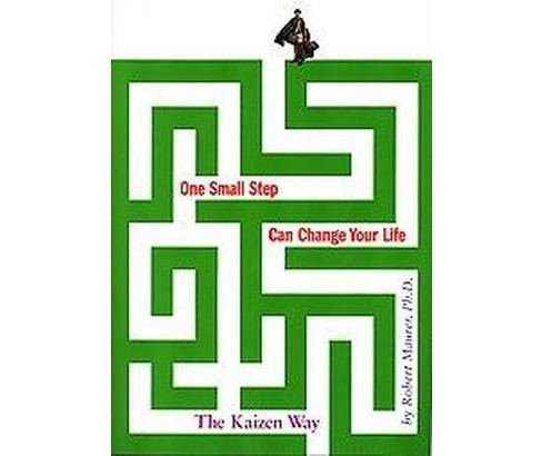 One Small Step Can Change Your Life : The Kaizen Way (Hardcover) (Ph.D. Robert Maurer) - image 1 of 1