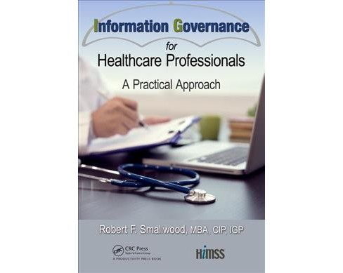 Information Governance for Healthcare Professionals : A Practical Approach -  (Hardcover) - image 1 of 1