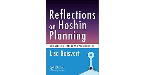 Reflections on Hoshin Planning : Guidance for Leaders and Practitioners (Paperback) (Lisa Boisvert) - image 1 of 1