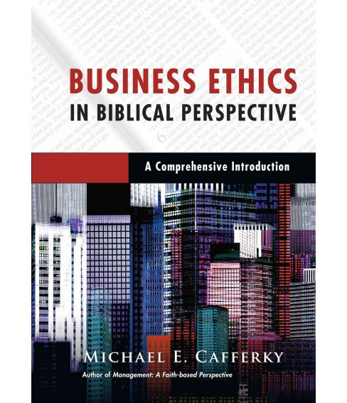 Business Ethics in Biblical Perspective : A Comprehensive Introduction (Hardcover) (Michael E. Cafferky) - image 1 of 1