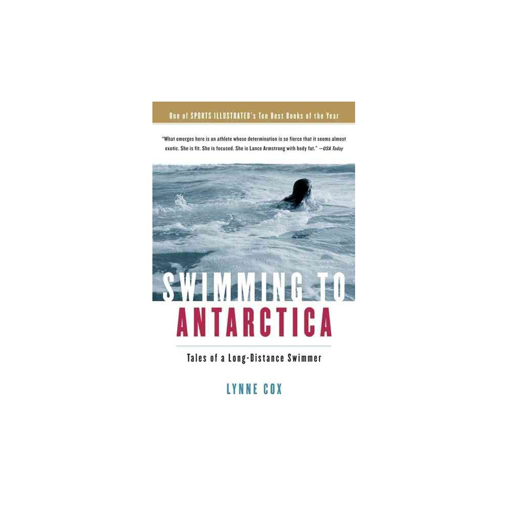 Swimming To Antarctica : Tales Of A Long-distance Swimmer - Reprint by Lynne Cox (Paperback)