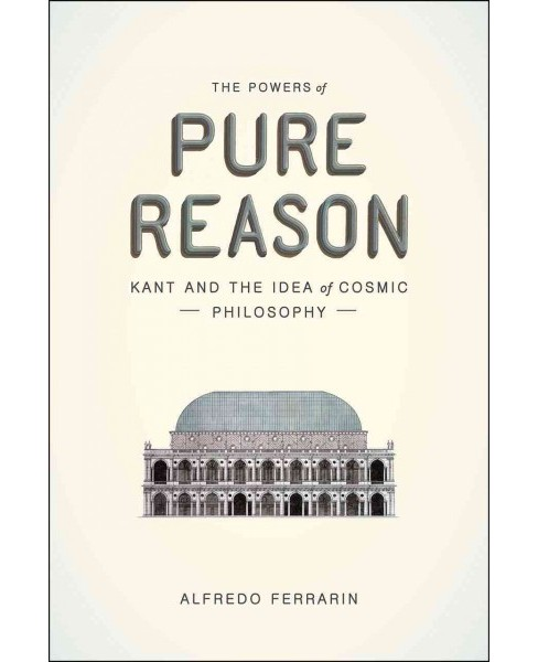 Powers of Pure Reason : Kant and the Idea of Cosmic Philosophy (Reprint) (Paperback) (Alfredo Ferrarin) - image 1 of 1