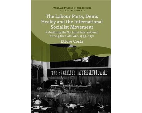 Labour Party, Denis Healey and the International Socialist Movement : Rebuilding the Socialist - image 1 of 1