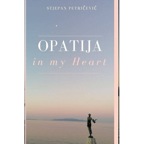 Opatija in my heart - by  Stjepan Petri&#269 & evic (Hardcover) - image 1 of 1