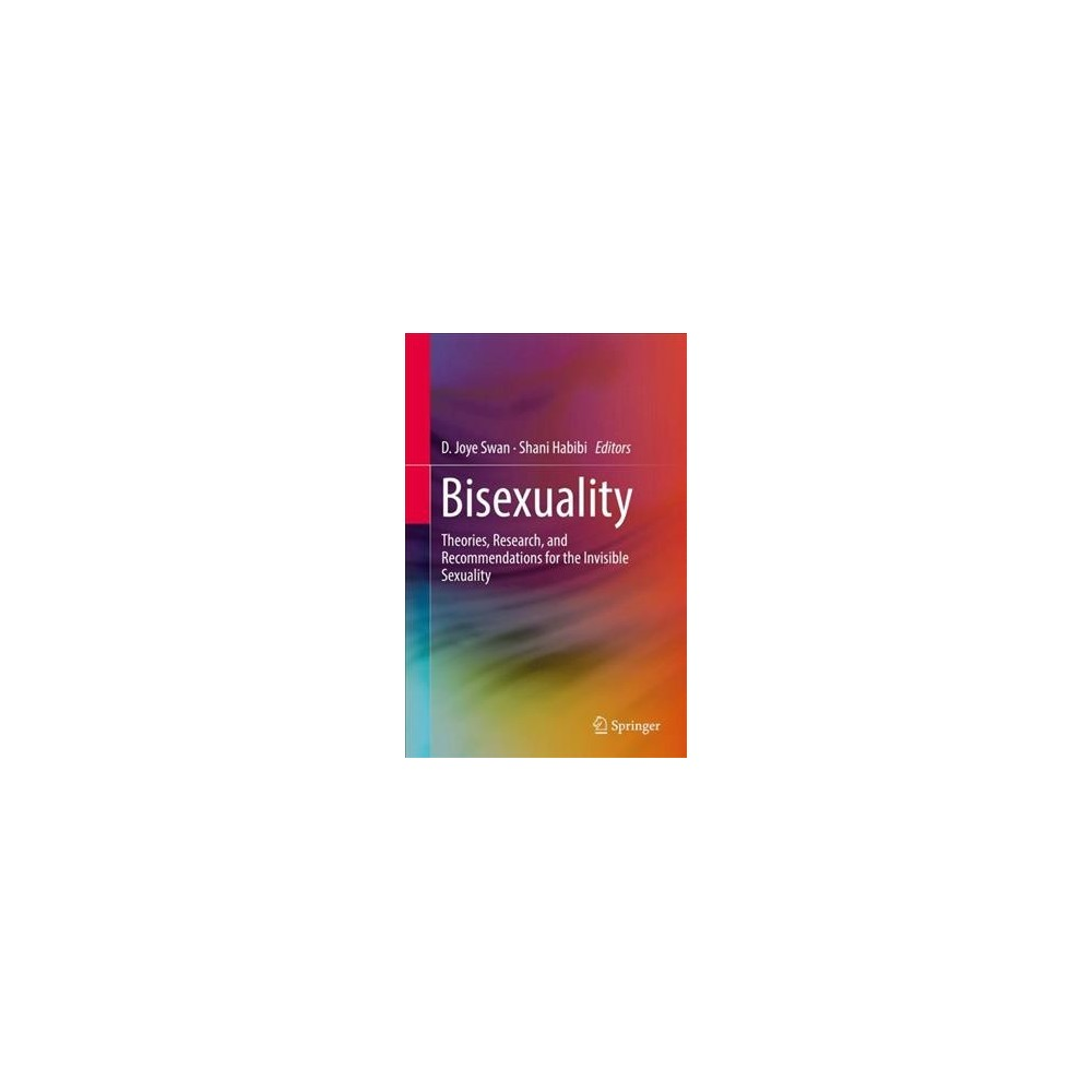 Bisexuality : Theory, Research, and Recommendations for the Invisible Sexuality - (Hardcover)