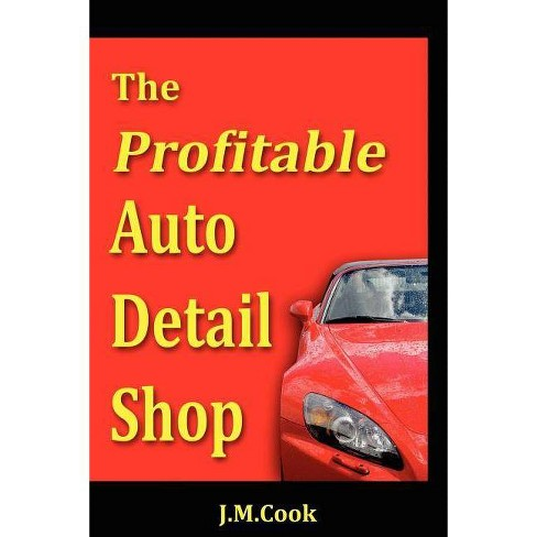 The Profitable Auto Detail Shop - How to Start and Run a Successful Auto Detailing Business - image 1 of 1