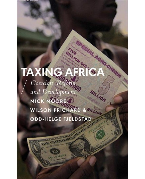 Taxing Africa : Coercion, Reform and Development -  (Paperback) - image 1 of 1