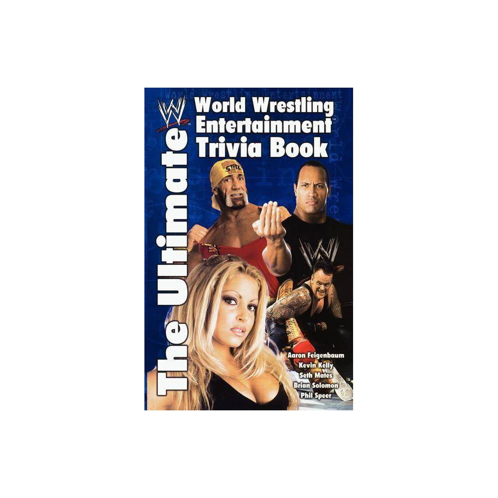 The Ultimate World Wrestling Entertainment Trivia Book By Aaron Feigenbaum Kevin Kelly Seth Mates Phil Speer Paperback