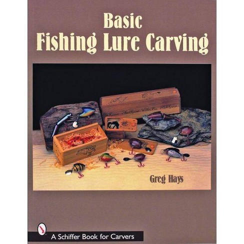 Basic Fishing Lure Carving - by  Greg Hays (Paperback) - image 1 of 1