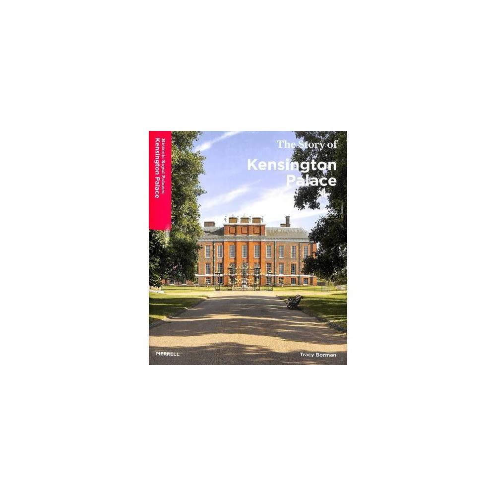 Story of Kensington Palace - by Tracy Borman (Hardcover)