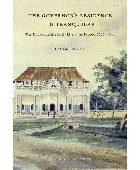 Governor's Residence in Tranquebar : The House and the Daily Life of Its People, 1750-1845 (Hardcover) - image 1 of 1