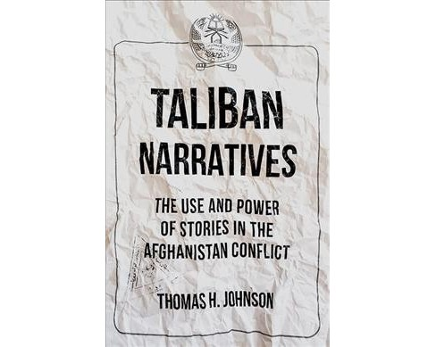 Taliban Narratives : The Use and Power of Stories in the Afghanistan Conflict -  (Paperback) - image 1 of 1