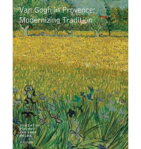Van Gogh in Provence : Modernizing Tradition (Hardcover) (Vincent Van Gogh) - image 1 of 1