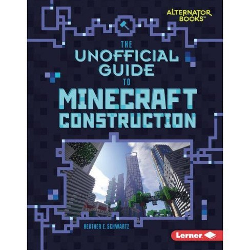 The Unofficial Guide to Minecraft Construction - (My Minecraft (Alternator Books (R) )) (Hardcover) - image 1 of 1