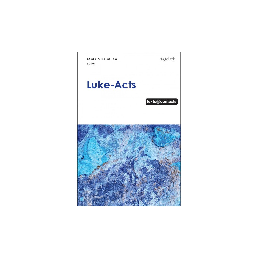 Luke-Acts - (Texts @ Contexts) (Hardcover)