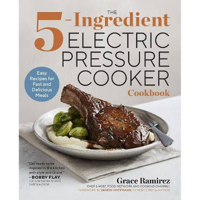 The 5-Ingredient Electric Pressure Cooker Cookbook - by  Grace Ramirez (Paperback)