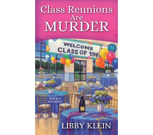 Class Reunions Are Murder -  (A Poppy Mcallister Mystery) by Libby Klein (Paperback) - image 1 of 1