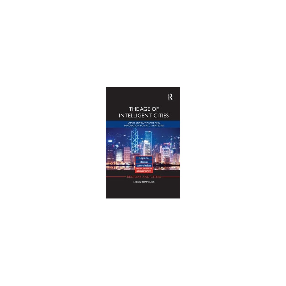 Age of Intelligent Cities : Smart Environments and Innovation-for-all Strategies - (Paperback)