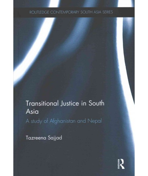 Transitional Justice in South Asia : A study of Afghanistan and Nepal (Paperback) (Tazreena Sajjad) - image 1 of 1