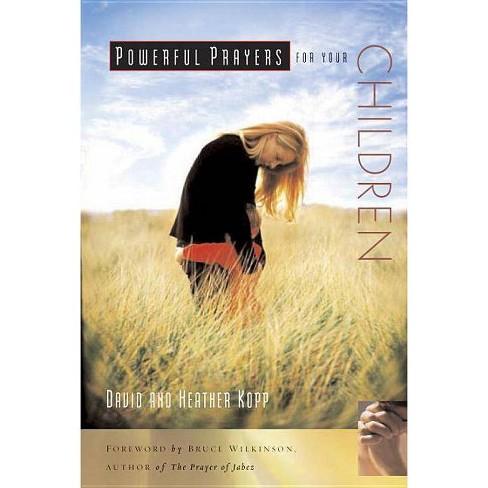 Powerful Prayers for Your Children - (Powerful Prayers.) by  David Kopp & Heather Kopp (Paperback) - image 1 of 1