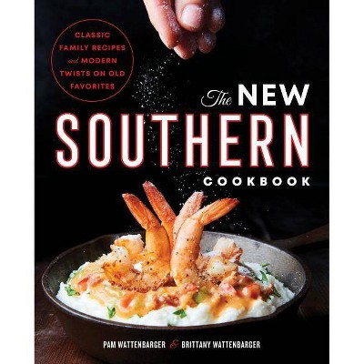 The New Southern Cookbook - by Pam Wattenbarger & Brittany Wattenbarger (Paperback)
