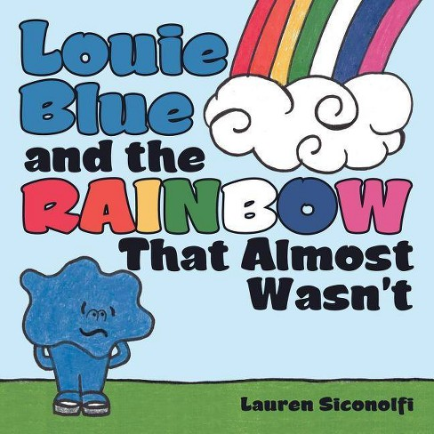 Louie Blue and the Rainbow That Almost Wasn't - by  Lauren Siconolfi (Paperback) - image 1 of 1