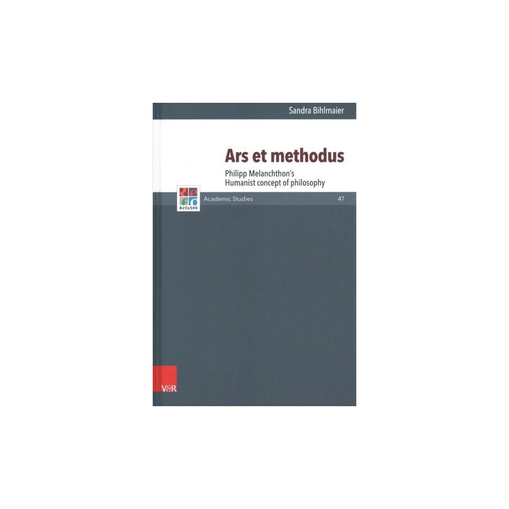 Ars Et Methodus : Philipp Melanchthon's Humanist Concept of Philosophy - by Sandra Bihlmaier (Hardcover)