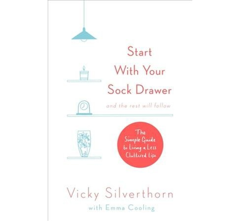 Start With Your Sock Drawer : And The Rest Will Follow -  by Vicky Silverthorn (Paperback) - image 1 of 1