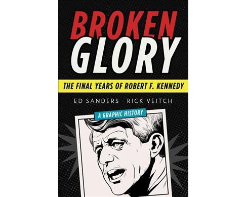 Broken Glory : The Final Years of Robert F. Kennedy -  by Ed Sanders (Hardcover) - image 1 of 1