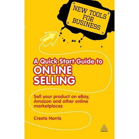 A Quick Start Guide to Online Selling - (New Tools for Business) by  Cresta Norris (Paperback) - image 1 of 1