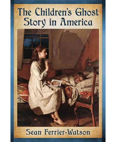 Children's Ghost Story in America (Paperback) (Sean Ferrier-watson) - image 1 of 1